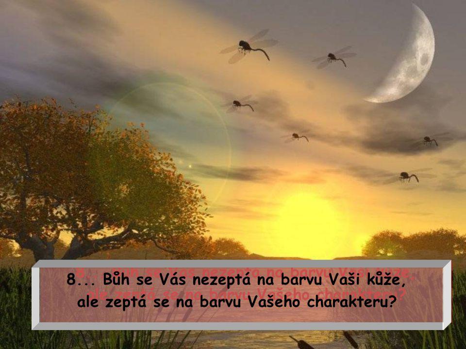 7... Bůh se Vás nezeptá v jaké čtvrti jste bydlel, ale zeptá se jak jste vycházel se sousedy?