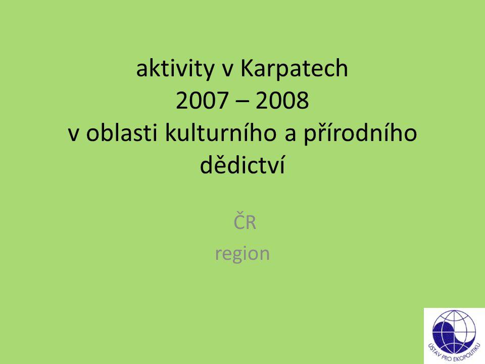 aktivity v Karpatech 2007 – 2008 v oblasti kulturního a přírodního dědictví ČR region