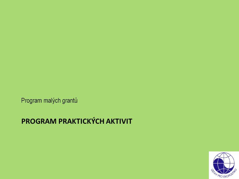 PROGRAM PRAKTICKÝCH AKTIVIT Program malých grantů