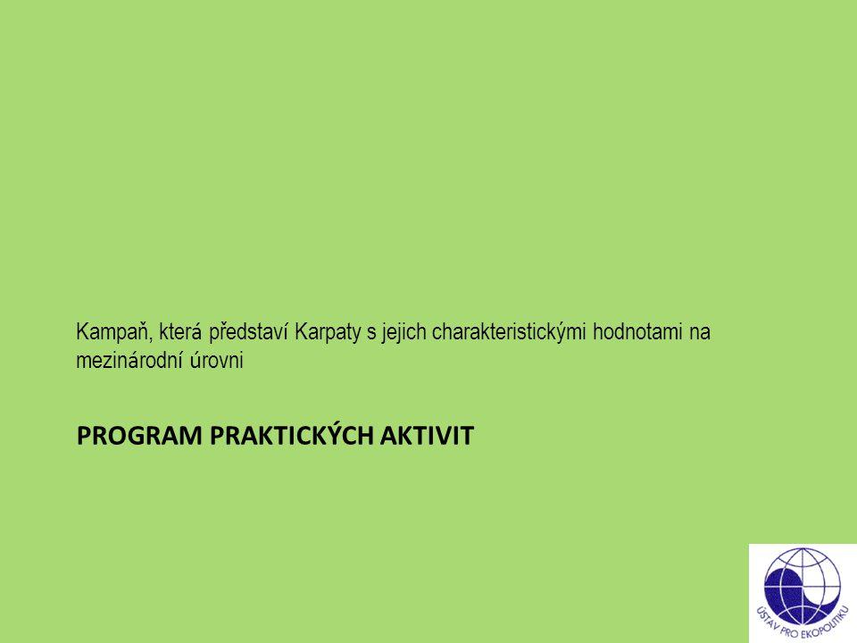 PROGRAM PRAKTICKÝCH AKTIVIT Kampaň, kter á představ í Karpaty s jejich charakteristickými hodnotami na mezin á rodn í ú rovni