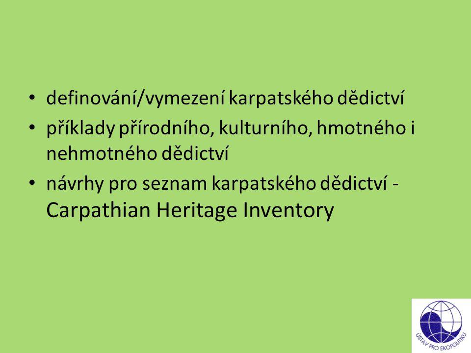 definování/vymezení karpatského dědictví příklady přírodního, kulturního, hmotného i nehmotného dědictví návrhy pro seznam karpatského dědictví - Carp