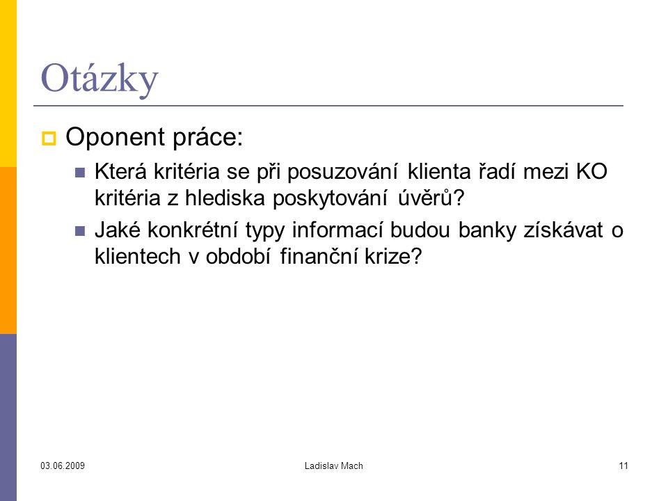 03.06.2009Ladislav Mach11 Otázky  Oponent práce: Která kritéria se při posuzování klienta řadí mezi KO kritéria z hlediska poskytování úvěrů.