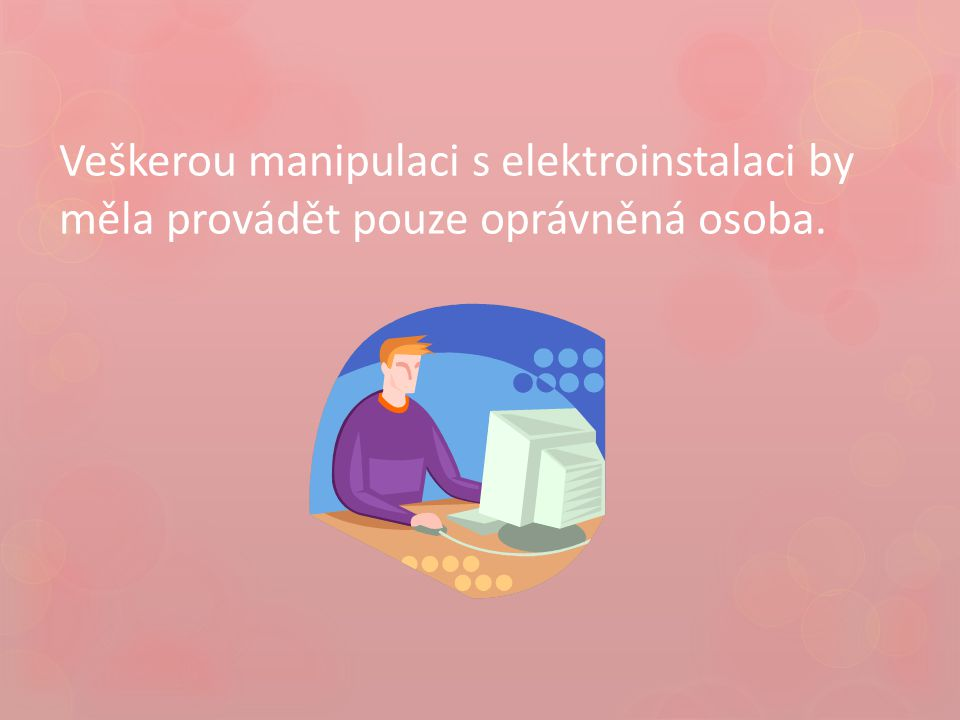 Veškerou manipulaci s elektroinstalaci by měla provádět pouze oprávněná osoba.