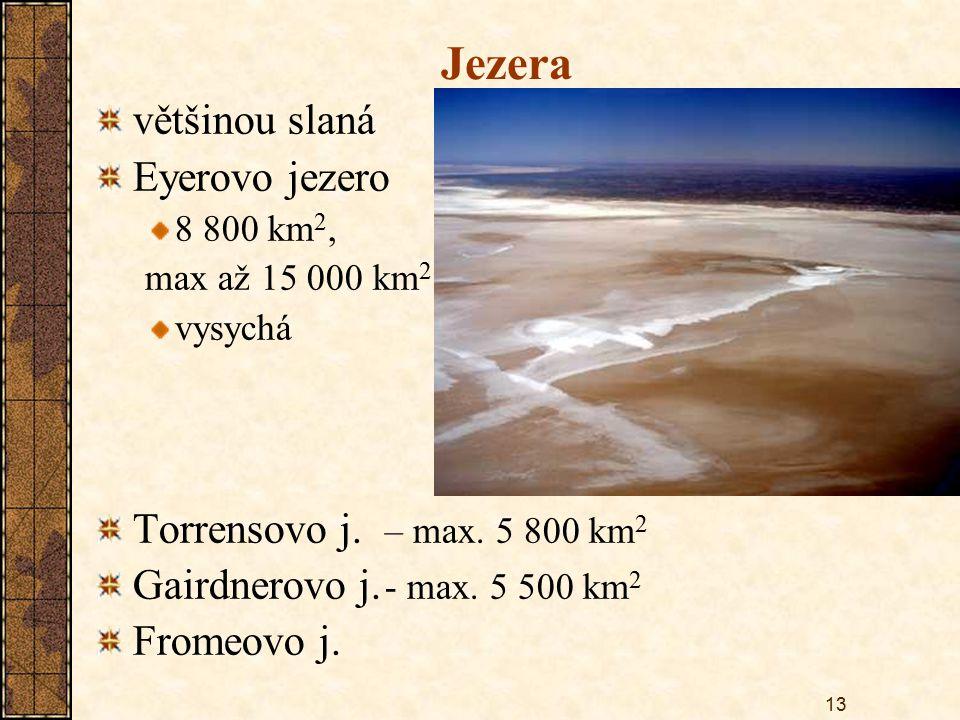 13 Jezera většinou slaná Eyerovo jezero 8 800 km 2, max až 15 000 km 2, vysychá Torrensovo j. – max. 5 800 km 2 Gairdnerovo j. - max. 5 500 km 2 Frome