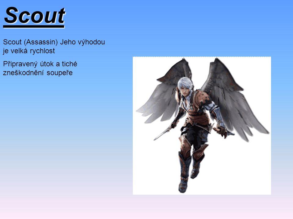 Scout Scout (Assassin) Jeho výhodou je velká rychlost Připravený útok a tiché zneškodnění soupeře