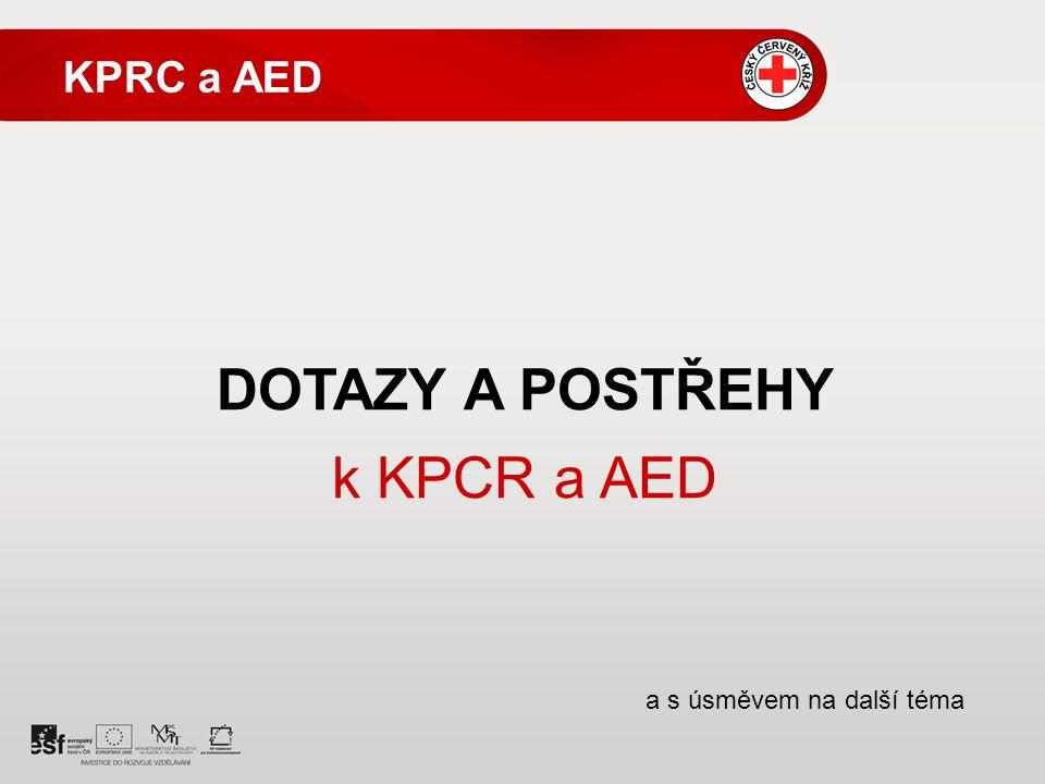 KPRC a AED DOTAZY A POSTŘEHY k KPCR a AED a s úsměvem na další téma