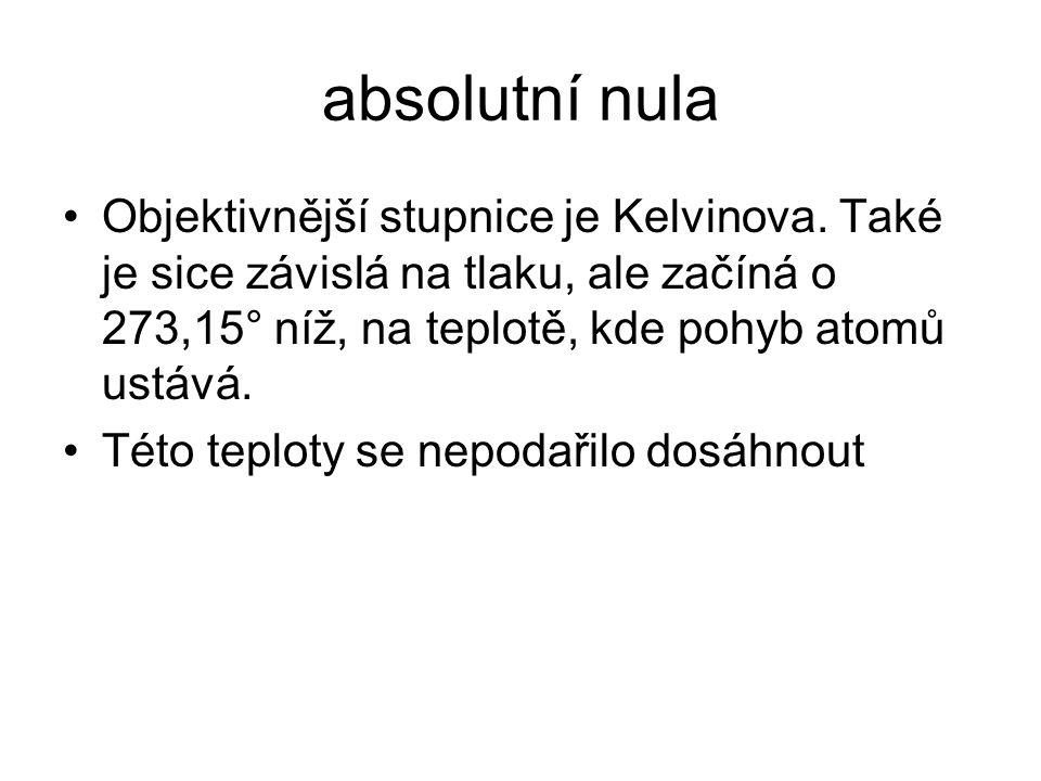 absolutní nula Objektivnější stupnice je Kelvinova.
