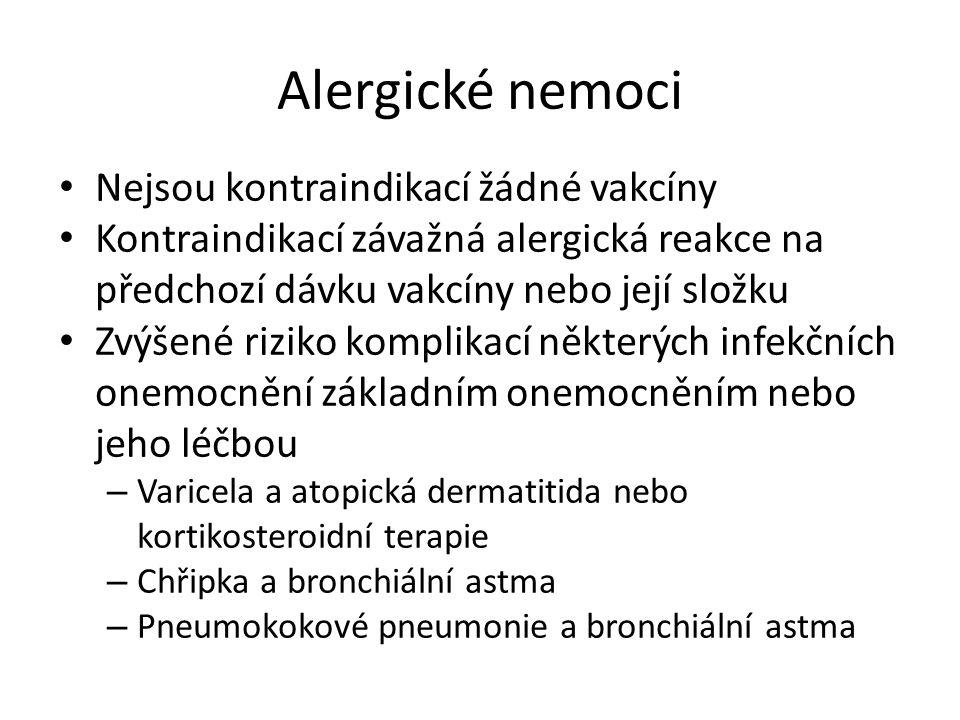 Chybně stanovené kontraindikace Gravidita Kojení 1 Imunodeficity Nedonošenost Autoimunitní nemoci Alergická onemocnění Neurologická onemocnění Mírně probíhající onemocnění (zmeškané příležitosti) 1 ATB terapie 1 Kontakt s infekčním onemocněním, inkubační doba 1 1.