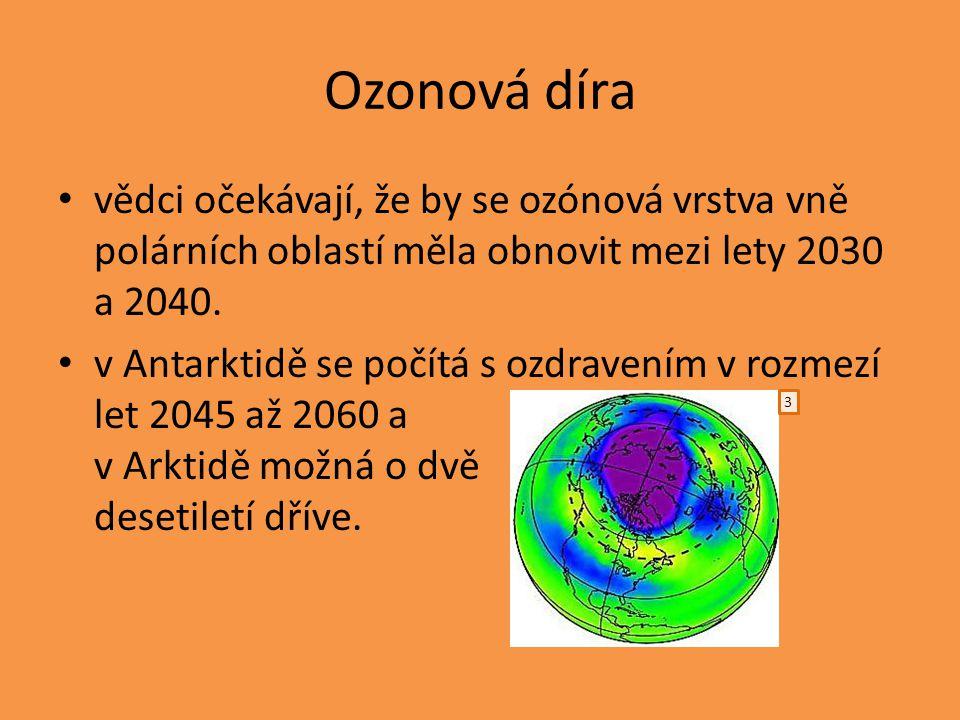 Ozonová díra vědci očekávají, že by se ozónová vrstva vně polárních oblastí měla obnovit mezi lety 2030 a 2040. v Antarktidě se počítá s ozdravením v