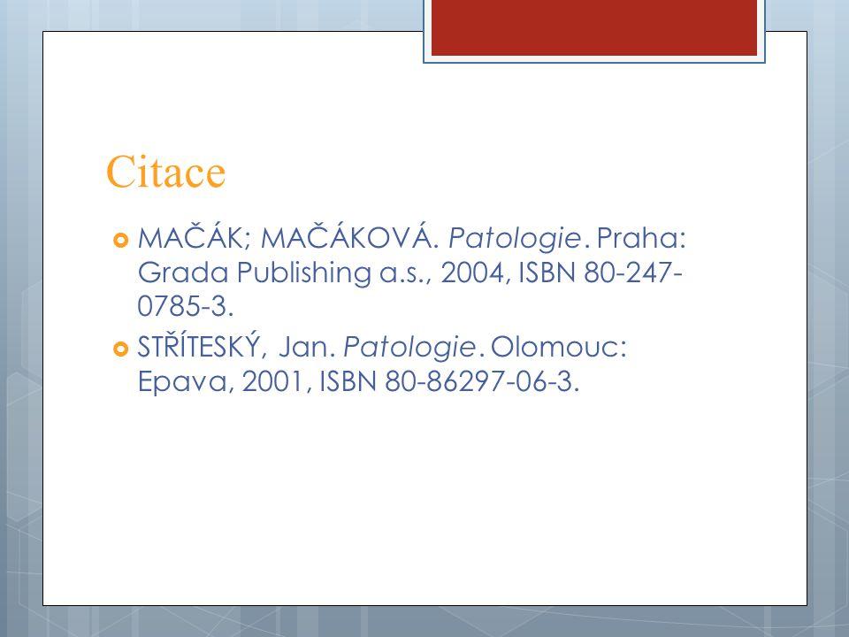 Citace  MAČÁK; MAČÁKOVÁ. Patologie. Praha: Grada Publishing a.s., 2004, ISBN 80-247- 0785-3.  STŘÍTESKÝ, Jan. Patologie. Olomouc: Epava, 2001, ISBN