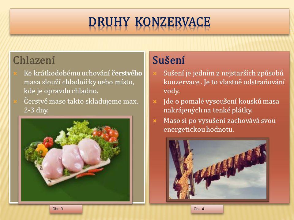 Chlazení  Ke krátkodobému uchování čerstvého masa slouží chladničky nebo místo, kde je opravdu chladno.