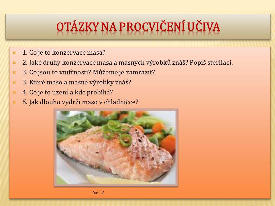  1.Co je to konzervace masa.  2. Jaké druhy konzervace masa a masných výrobků znáš.