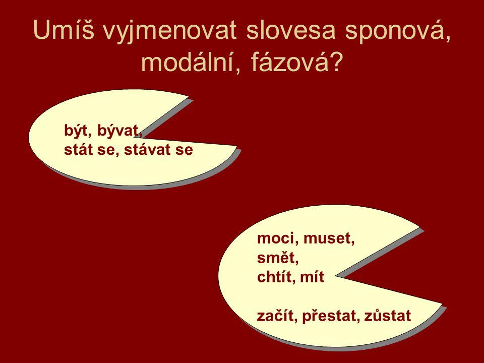 Umíš vyjmenovat slovesa sponová, modální, fázová.