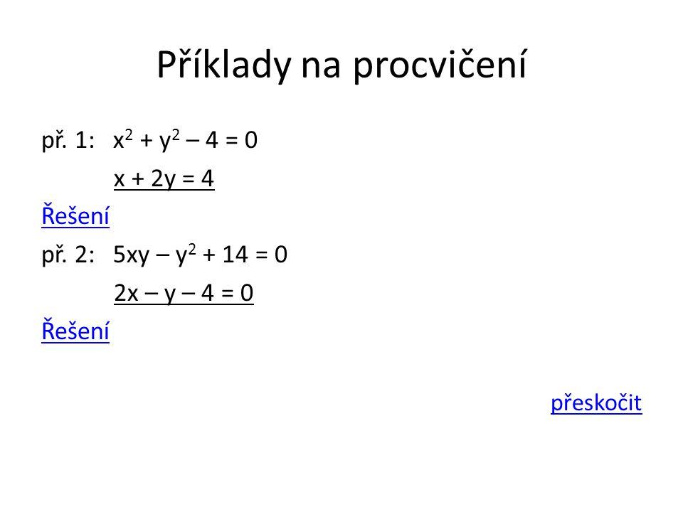 Příklady na procvičení př. 1: x 2 + y 2 – 4 = 0 x + 2y = 4 Řešení př.