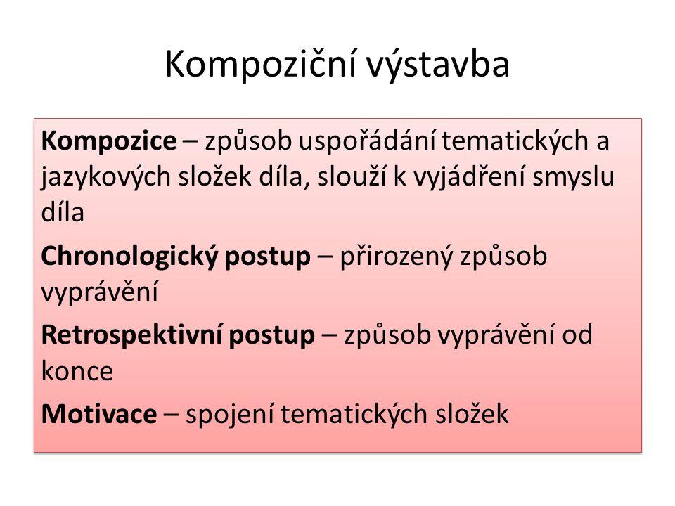 Kompoziční výstavba Kompozice – způsob uspořádání tematických a jazykových složek díla, slouží k vyjádření smyslu díla Chronologický postup – přirozený způsob vyprávění Retrospektivní postup – způsob vyprávění od konce Motivace – spojení tematických složek Kompozice – způsob uspořádání tematických a jazykových složek díla, slouží k vyjádření smyslu díla Chronologický postup – přirozený způsob vyprávění Retrospektivní postup – způsob vyprávění od konce Motivace – spojení tematických složek