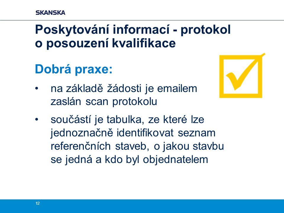 Dobrá praxe: na základě žádosti je emailem zaslán scan protokolu součástí je tabulka, ze které lze jednoznačně identifikovat seznam referenčních staveb, o jakou stavbu se jedná a kdo byl objednatelem 12 Poskytování informací - protokol o posouzení kvalifikace