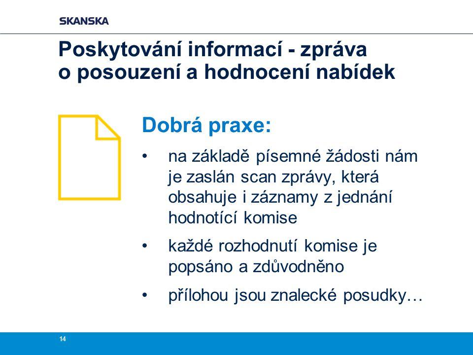 Dobrá praxe: na základě písemné žádosti nám je zaslán scan zprávy, která obsahuje i záznamy z jednání hodnotící komise každé rozhodnutí komise je popsáno a zdůvodněno přílohou jsou znalecké posudky… 14 Poskytování informací - zpráva o posouzení a hodnocení nabídek