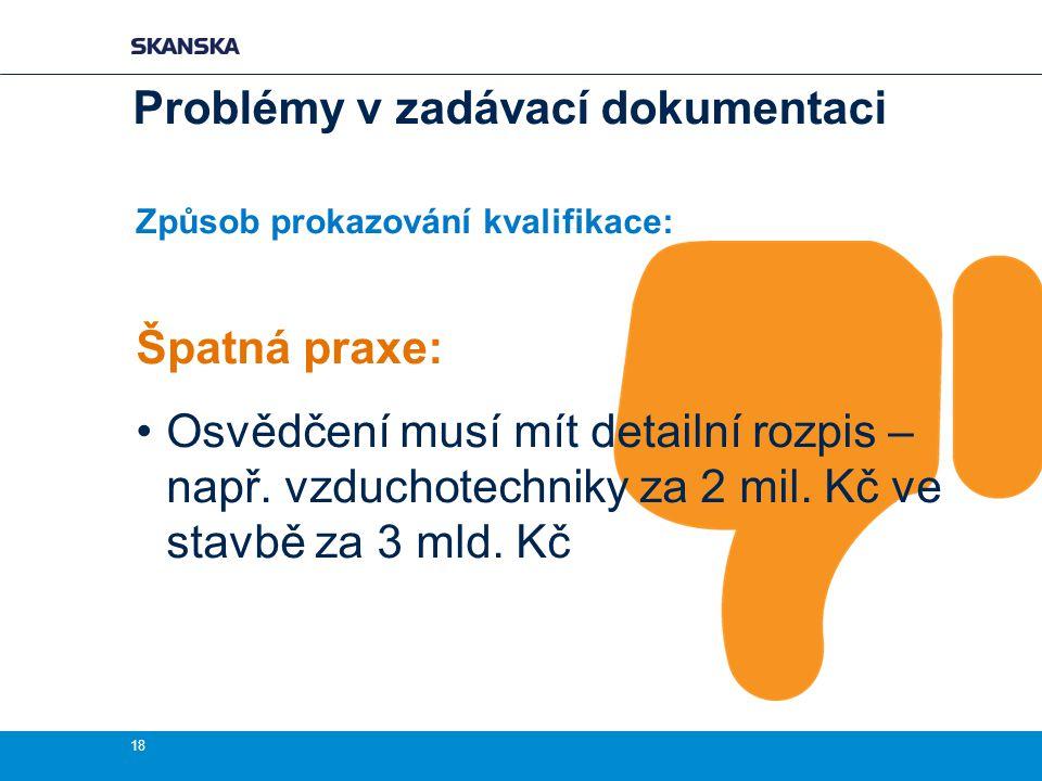 Problémy v zadávací dokumentaci Způsob prokazování kvalifikace: Špatná praxe: Osvědčení musí mít detailní rozpis – např.