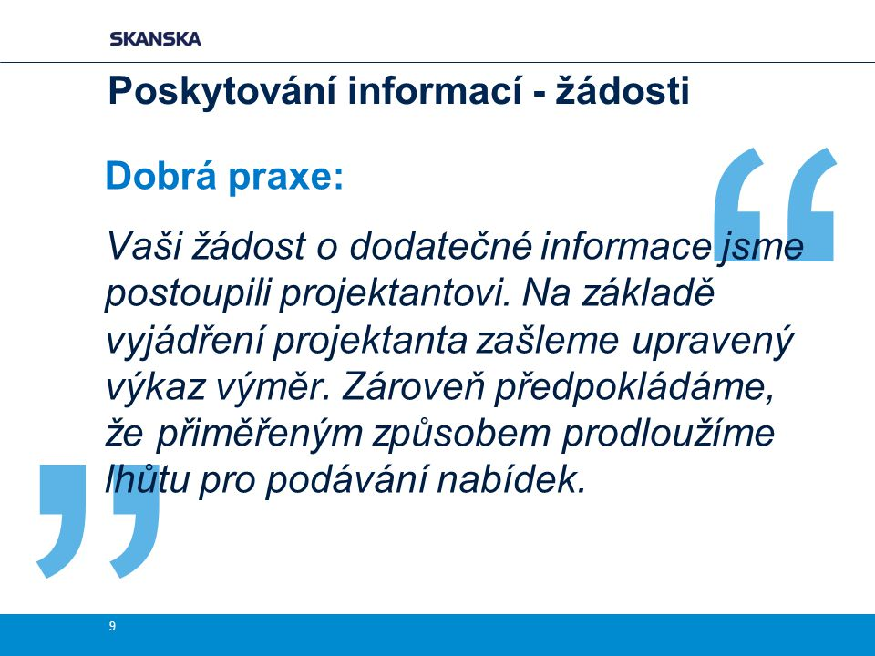 """"""" Dobrá praxe: Vaši žádost o dodatečné informace jsme postoupili projektantovi."""
