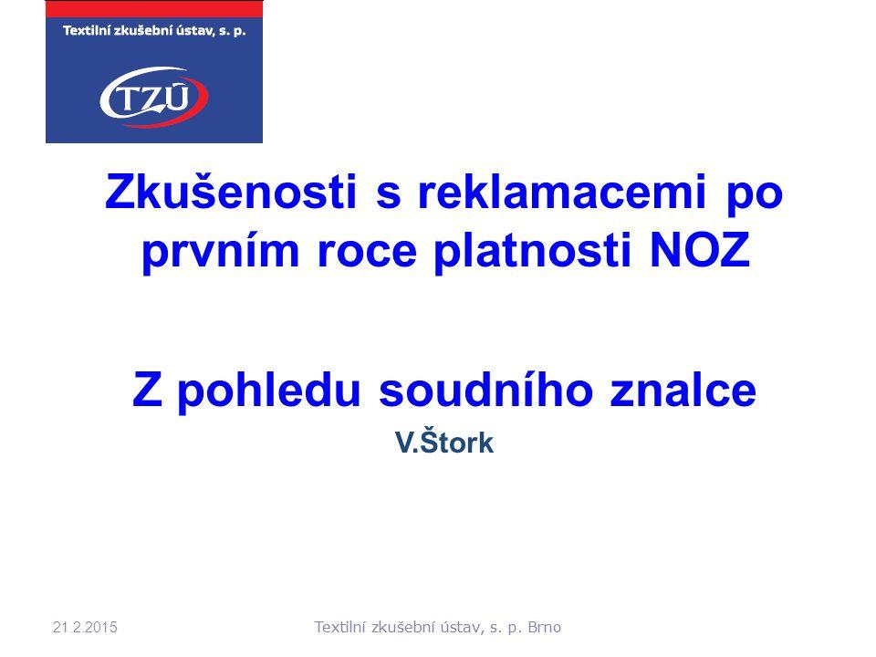 Textilní zkušební ústav, s. p. Brno Zkušenosti s reklamacemi po prvním roce platnosti NOZ Z pohledu soudního znalce V.Štork 21.2.2015 Textilní zkušebn