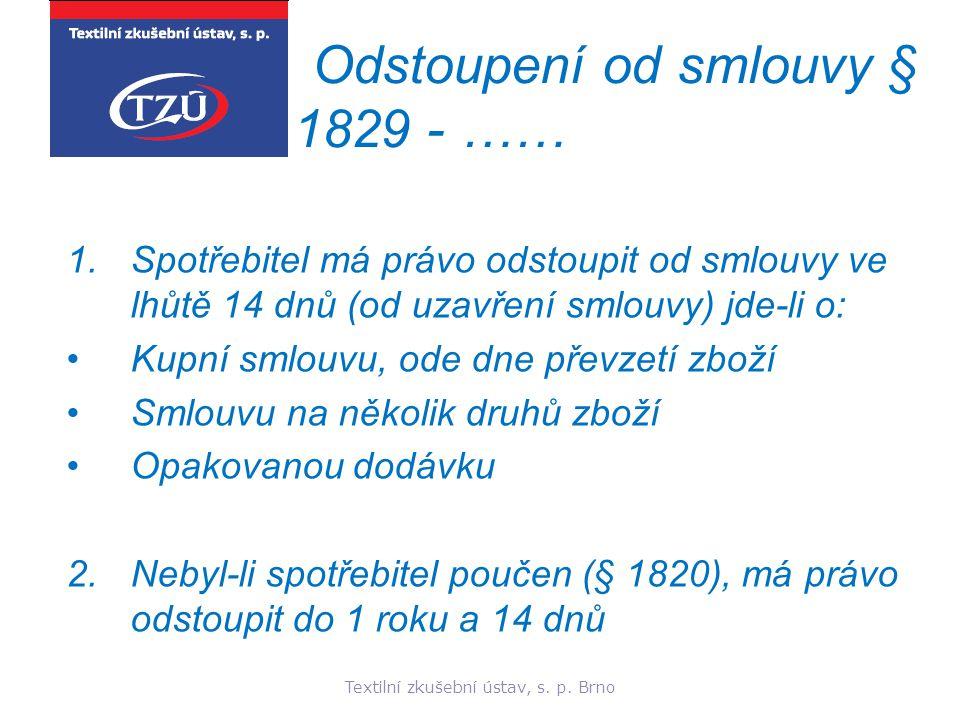 Textilní zkušební ústav, s. p. Brno Odstoupení od smlouvy § 1829 - …… 1.Spotřebitel má právo odstoupit od smlouvy ve lhůtě 14 dnů (od uzavření smlouvy