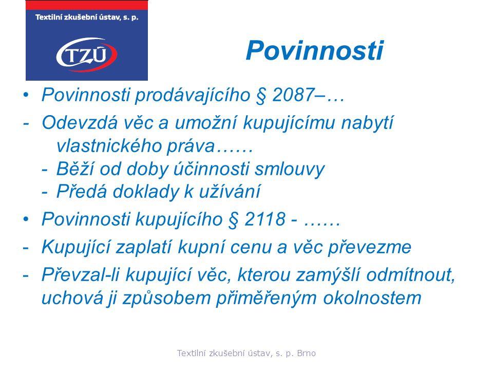Textilní zkušební ústav, s. p. Brno Povinnosti Povinnosti prodávajícího § 2087–… - Odevzdá věc a umožní kupujícímu nabytí vlastnického práva…… -Běží o