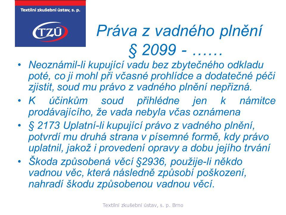 Textilní zkušební ústav, s. p. Brno Práva z vadného plnění § 2099 - …… Neoznámil-li kupující vadu bez zbytečného odkladu poté, co ji mohl při včasné p