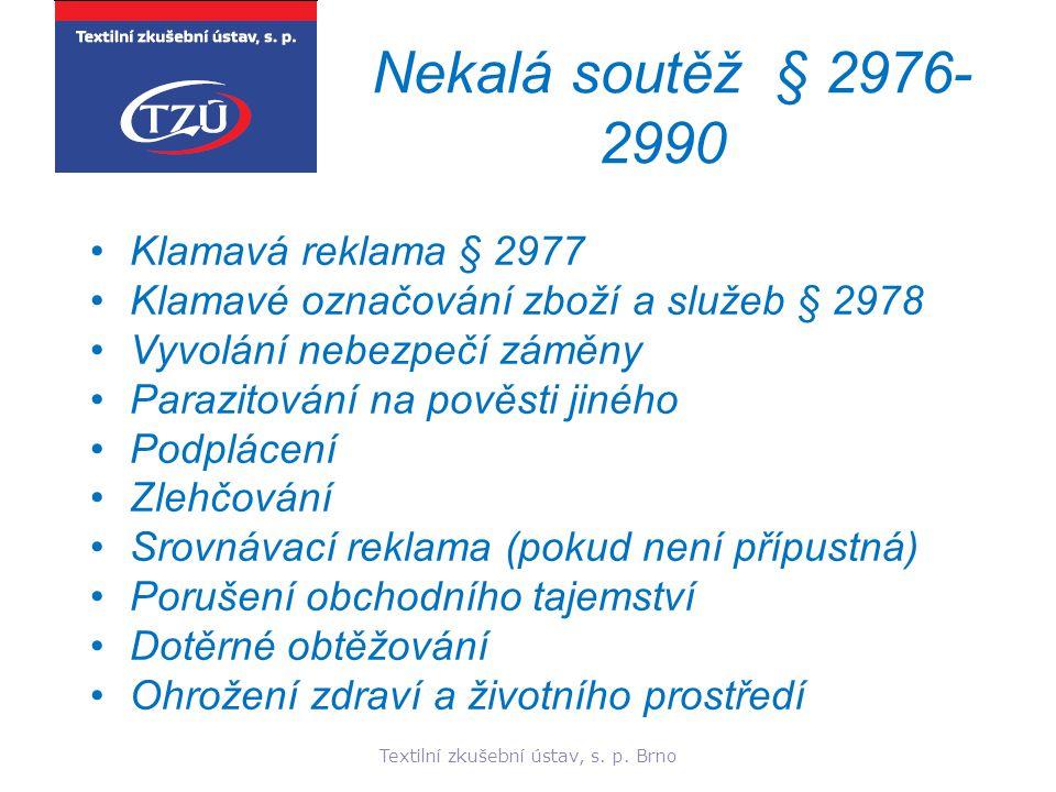 Textilní zkušební ústav, s. p. Brno Nekalá soutěž § 2976- 2990 Klamavá reklama § 2977 Klamavé označování zboží a služeb § 2978 Vyvolání nebezpečí zámě