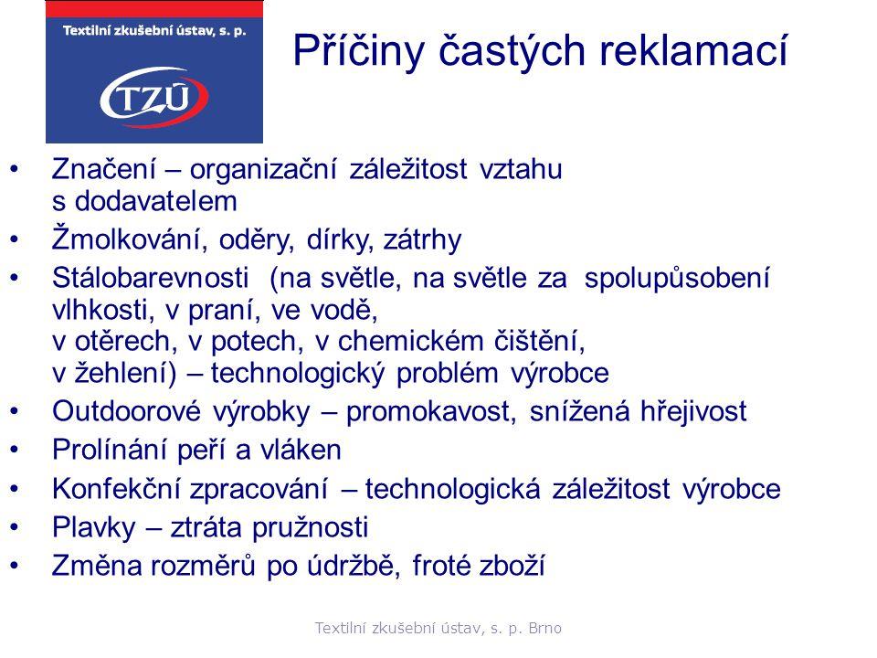 Textilní zkušební ústav, s. p. Brno Příčiny častých reklamací Značení – organizační záležitost vztahu s dodavatelem Žmolkování, oděry, dírky, zátrhy S