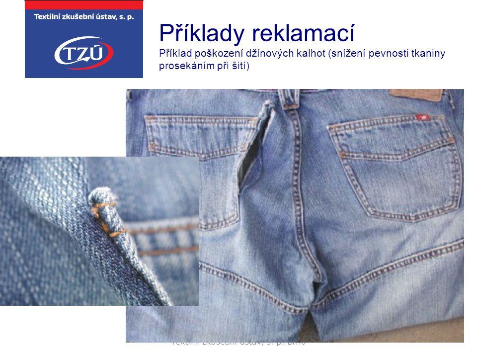Textilní zkušební ústav, s. p. Brno Příklady reklamací Příklad poškození džínových kalhot (snížení pevnosti tkaniny prosekáním při šití)