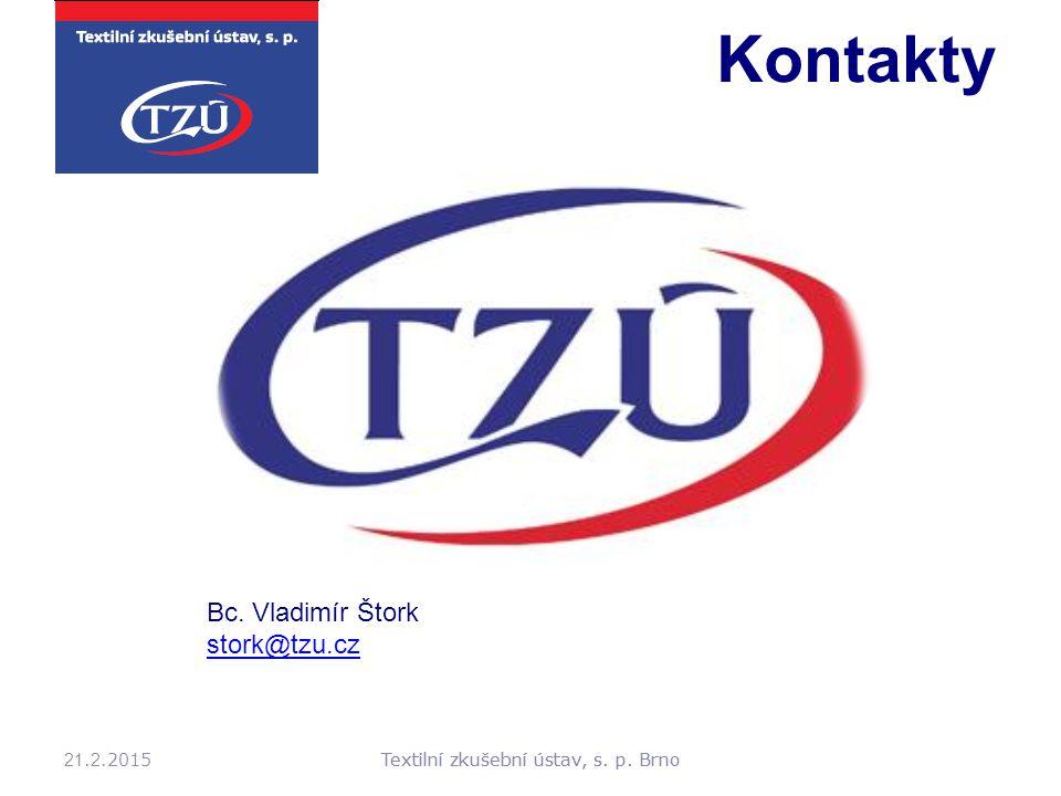 21. 2.2015Textilní zkušební ústav, s. p. Brno Bc. Vladimír Štork stork@tzu.cz Kontakty