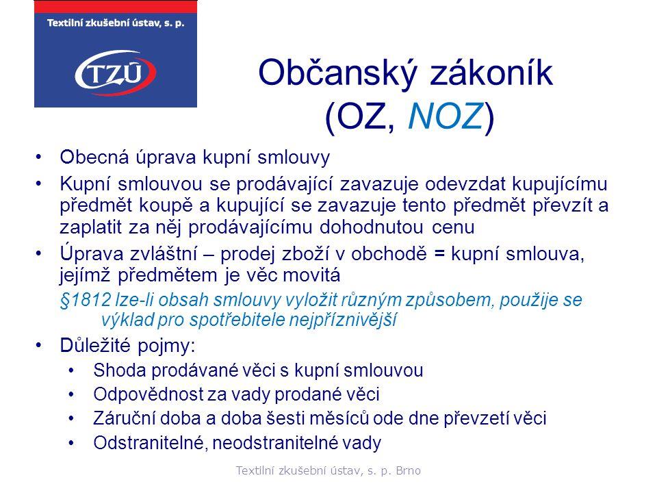 Textilní zkušební ústav, s. p. Brno Občanský zákoník (OZ, NOZ) Obecná úprava kupní smlouvy Kupní smlouvou se prodávající zavazuje odevzdat kupujícímu