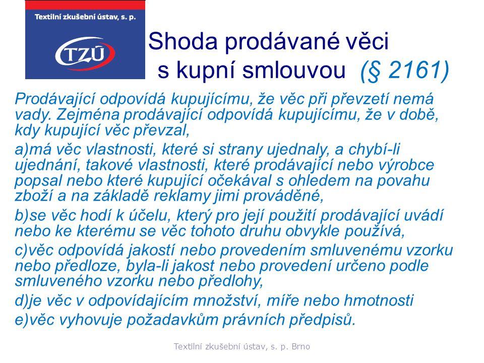 Textilní zkušební ústav, s. p. Brno Shoda prodávané věci s kupní smlouvou (§ 2161) Prodávající odpovídá kupujícímu, že věc při převzetí nemá vady. Zej