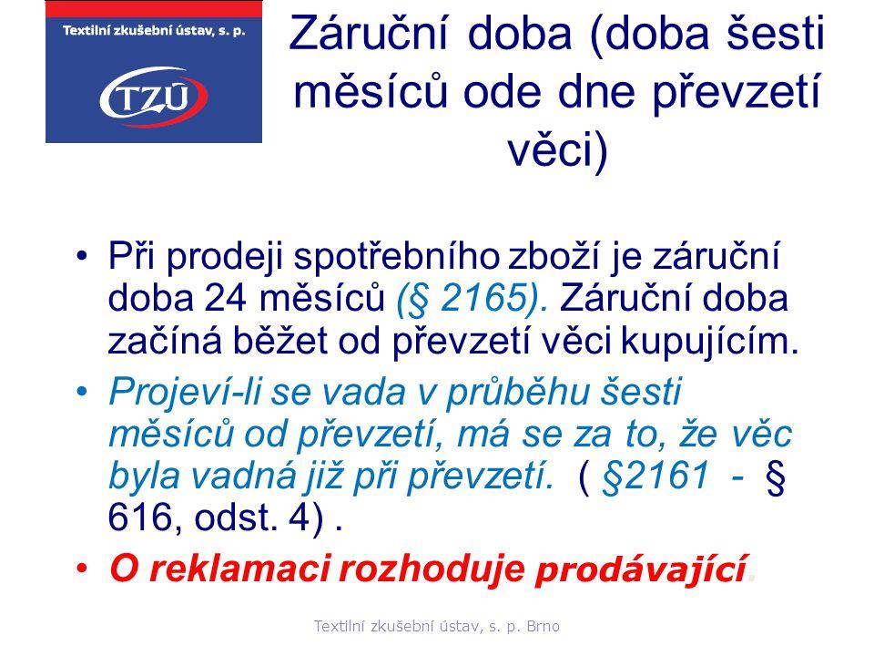 Textilní zkušební ústav, s. p. Brno Záruční doba (doba šesti měsíců ode dne převzetí věci) Při prodeji spotřebního zboží je záruční doba 24 měsíců (§