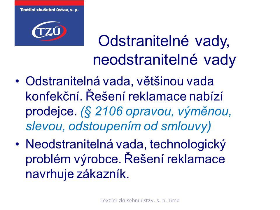 Textilní zkušební ústav, s. p. Brno Odstranitelné vady, neodstranitelné vady Odstranitelná vada, většinou vada konfekční. Řešení reklamace nabízí prod
