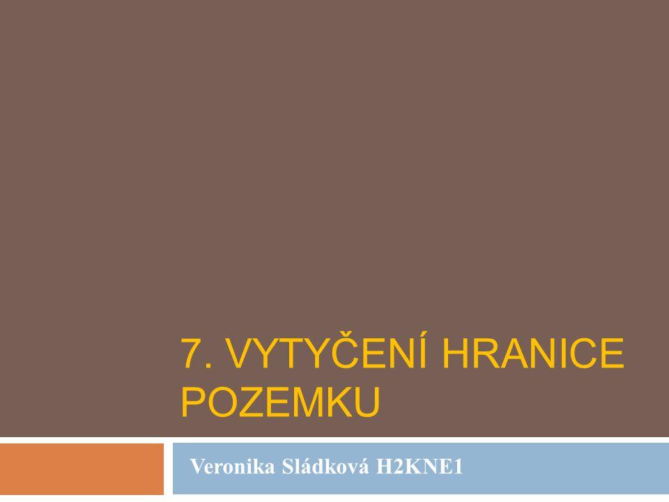 7. VYTYČENÍ HRANICE POZEMKU Veronika Sládková H2KNE1