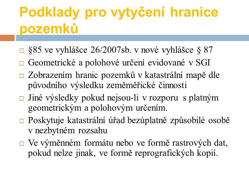Podklady pro vytyčení hranice pozemků  §85 ve vyhlášce 26/2007sb. v nové vyhlášce § 87  Geometrické a polohové určení evidované v SGI  Zobrazením h