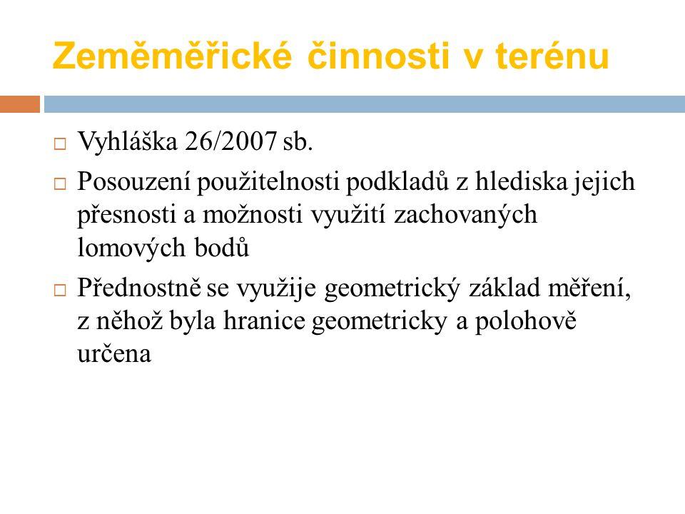 Zeměměřické činnosti v terénu  Vyhláška 26/2007 sb.  Posouzení použitelnosti podkladů z hlediska jejich přesnosti a možnosti využití zachovaných lom