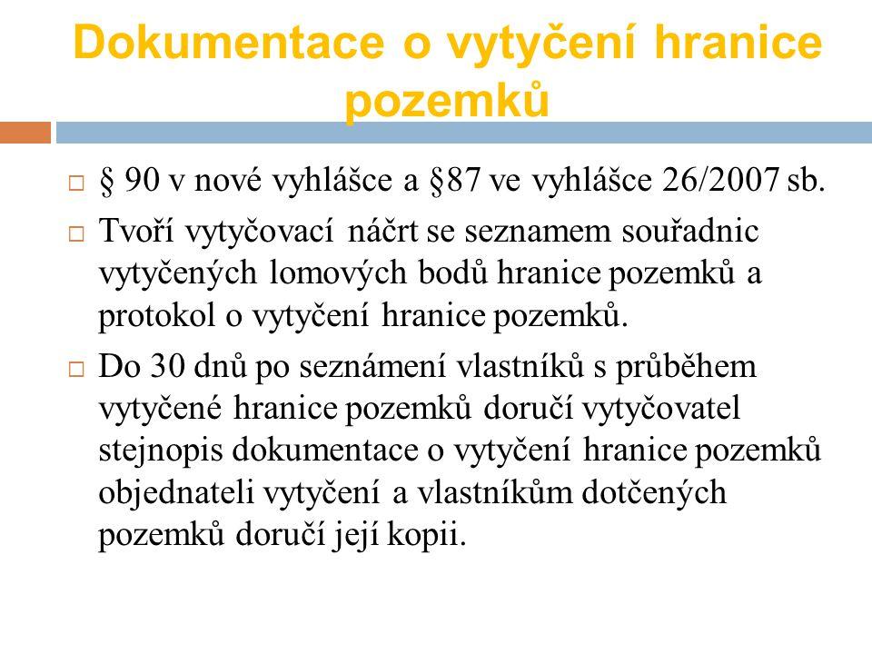 Dokumentace o vytyčení hranice pozemků  § 90 v nové vyhlášce a §87 ve vyhlášce 26/2007 sb.  Tvoří vytyčovací náčrt se seznamem souřadnic vytyčených
