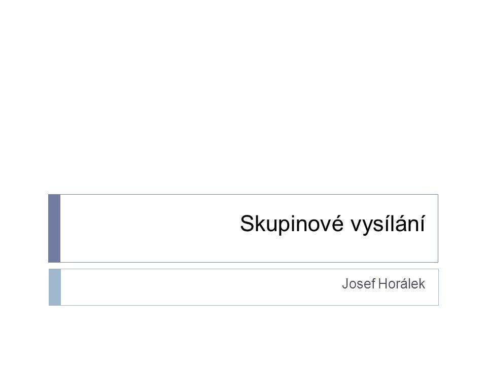 Skupinové vysílání Josef Horálek