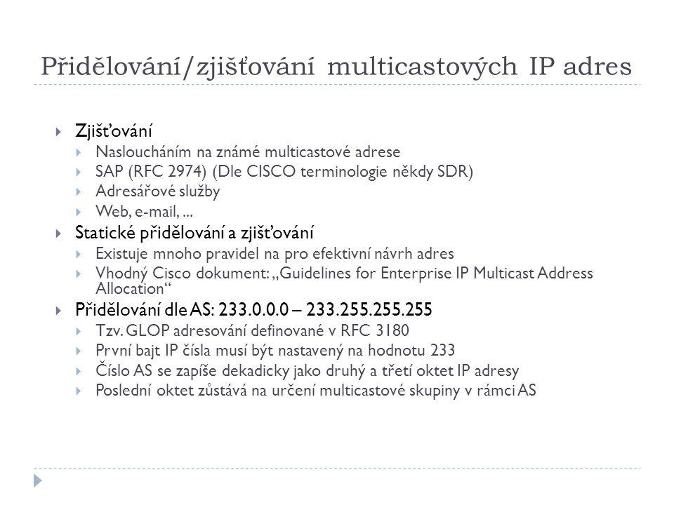 Přidělování/zjišťování multicastových IP adres  Zjišťování  Nasloucháním na známé multicastové adrese  SAP (RFC 2974) (Dle CISCO terminologie někdy SDR)  Adresářové služby  Web, e-mail,...