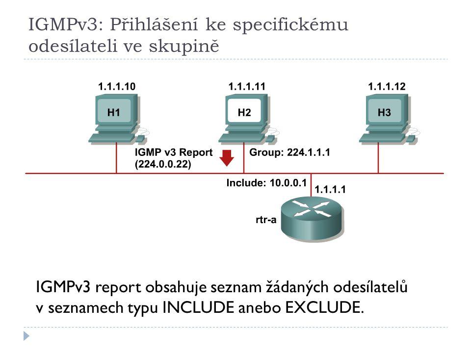 IGMPv3: Přihlášení ke specifickému odesílateli ve skupině IGMPv3 report obsahuje seznam žádaných odesílatelů v seznamech typu INCLUDE anebo EXCLUDE.