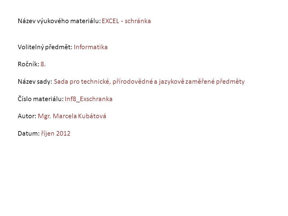 Název výukového materiálu: EXCEL - schránka Volitelný předmět: Informatika Ročník: 8.