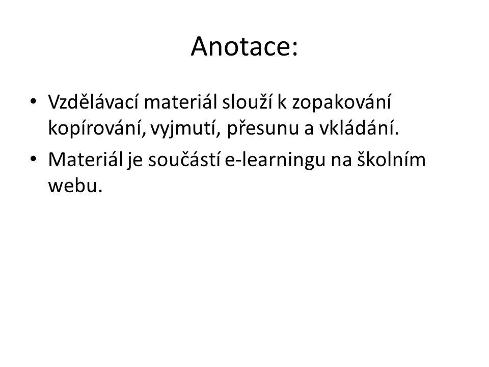 Anotace: Vzdělávací materiál slouží k zopakování kopírování, vyjmutí, přesunu a vkládání.