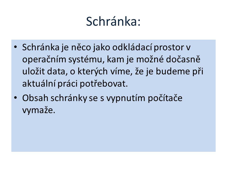 Práce se schránkou: Vyjmout do schránky: CTRL + X Zkopírovat do schránky: CTRL + C Vložit ze schránky na označené místo: CTRL + V