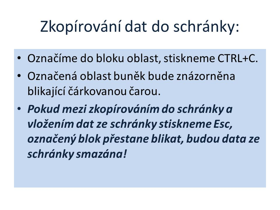 Zkopírování dat do schránky: Označíme do bloku oblast, stiskneme CTRL+C.