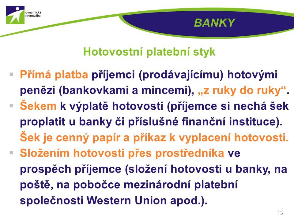 """13 BANKY Hotovostní platební styk  Přímá platba příjemci (prodávajícímu) hotovými penězi (bankovkami a mincemi), """"z ruky do ruky ."""