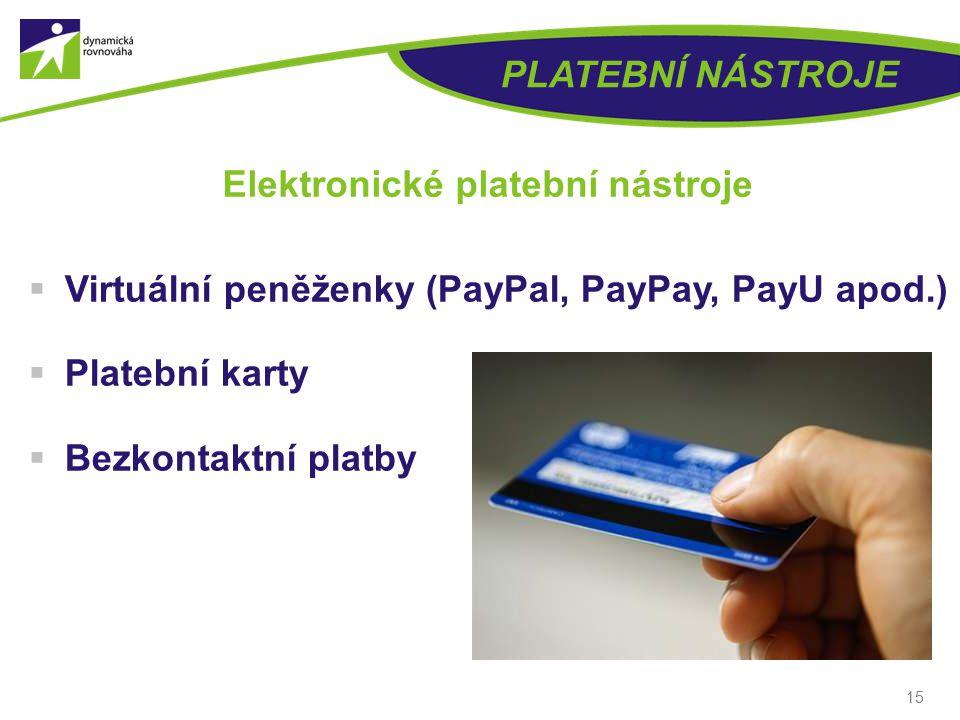 15 PLATEBNÍ NÁSTROJE Elektronické platební nástroje  Virtuální peněženky (PayPal, PayPay, PayU apod.)  Platební karty  Bezkontaktní platby