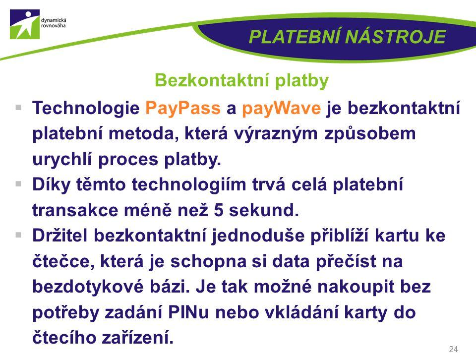 24 PLATEBNÍ NÁSTROJE Bezkontaktní platby  Technologie PayPass a payWave je bezkontaktní platební metoda, která výrazným způsobem urychlí proces platby.
