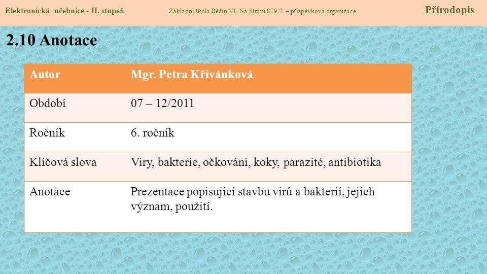 AutorMgr. Petra Křivánková Období07 – 12/2011 Ročník6. ročník Klíčová slovaViry, bakterie, očkování, koky, parazité, antibiotika AnotacePrezentace pop